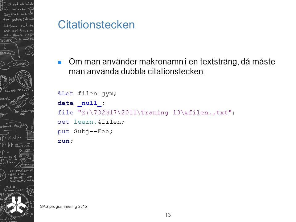 Citationstecken Om man använder makronamn i en textsträng, då måste man använda dubbla citationstecken: