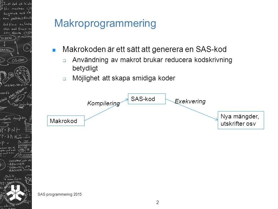 Makroprogrammering Makrokoden är ett sätt att generera en SAS-kod