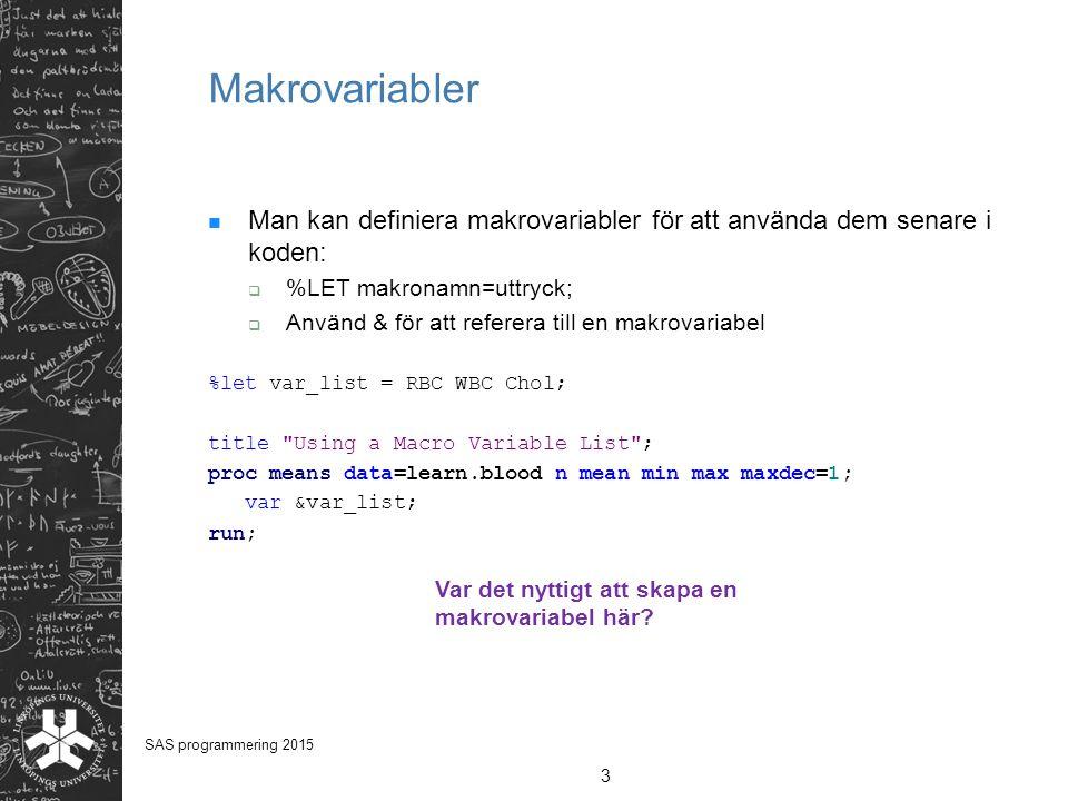 Makrovariabler Man kan definiera makrovariabler för att använda dem senare i koden: %LET makronamn=uttryck;