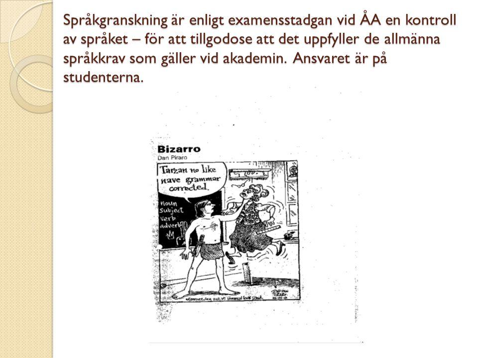 Språkgranskning är enligt examensstadgan vid ÅA en kontroll av språket – för att tillgodose att det uppfyller de allmänna språkkrav som gäller vid akademin.