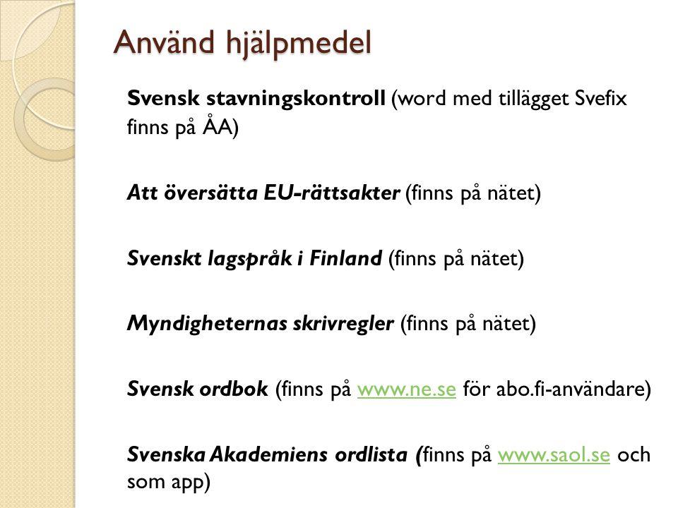 Använd hjälpmedel Svensk stavningskontroll (word med tillägget Svefix finns på ÅA) Att översätta EU-rättsakter (finns på nätet)