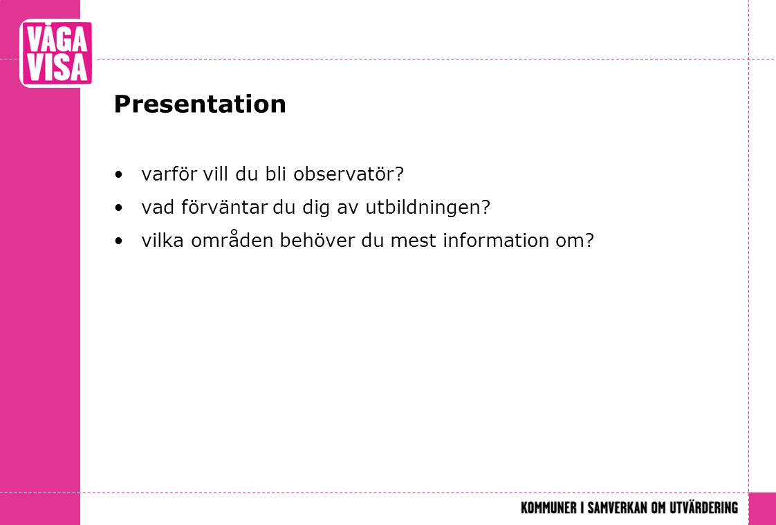 Presentation varför vill du bli observatör
