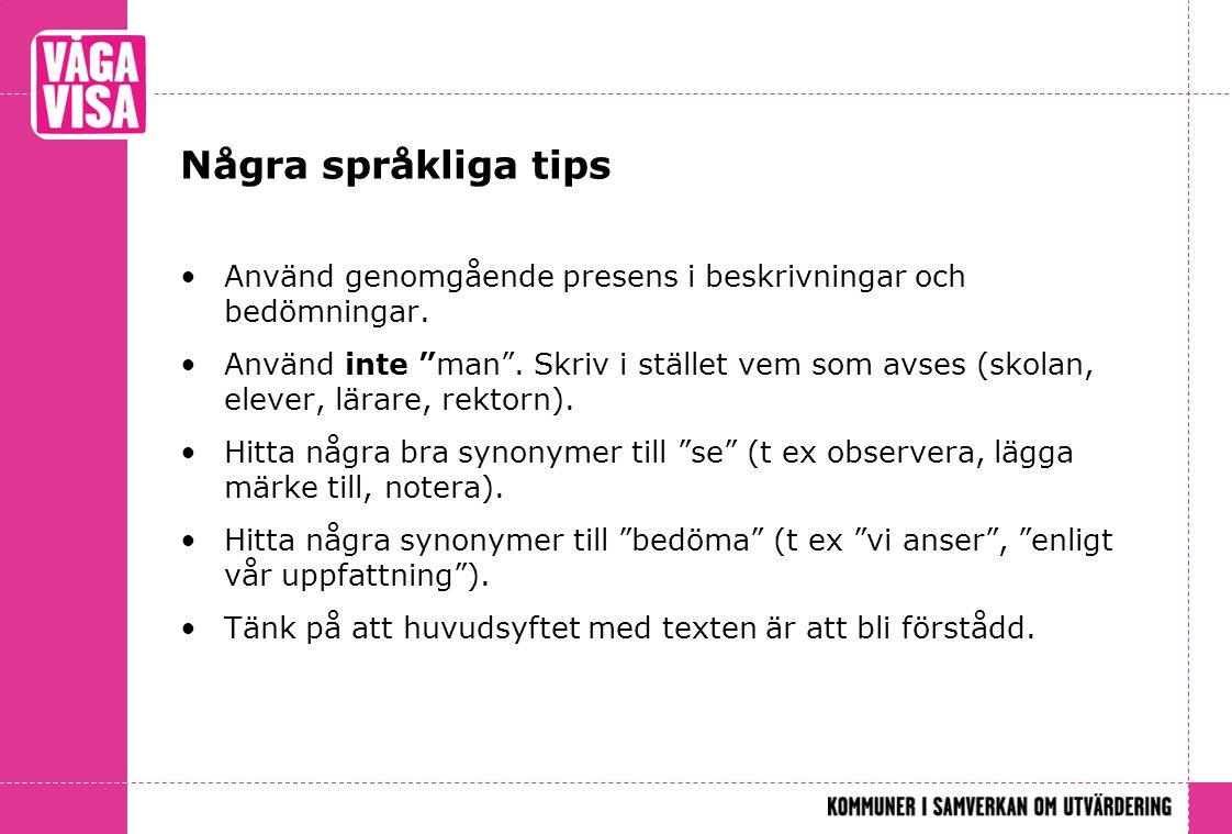 Några språkliga tips Använd genomgående presens i beskrivningar och bedömningar.