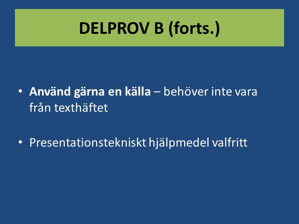 DELPROV B (forts.) Använd gärna en källa – behöver inte vara från texthäftet. Presentationstekniskt hjälpmedel valfritt.
