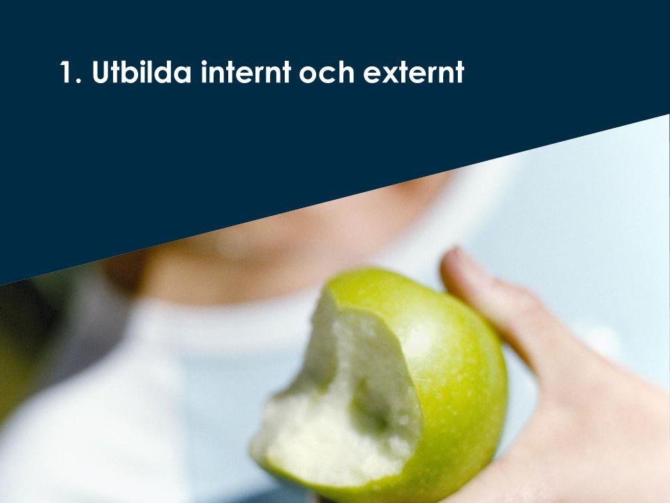 1. Utbilda internt och externt