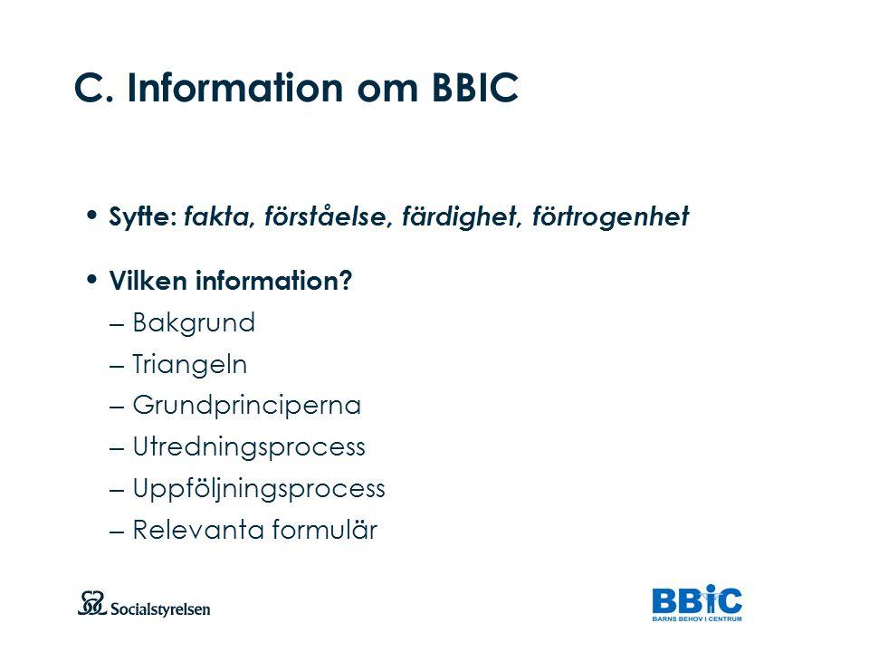 C. Information om BBIC Syfte: fakta, förståelse, färdighet, förtrogenhet. Vilken information Bakgrund.