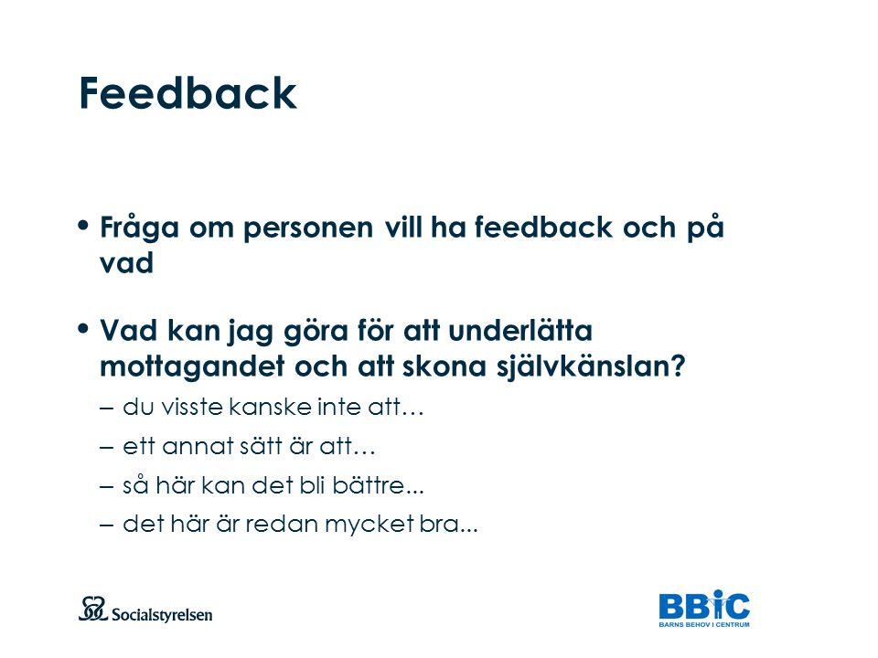 Feedback Fråga om personen vill ha feedback och på vad