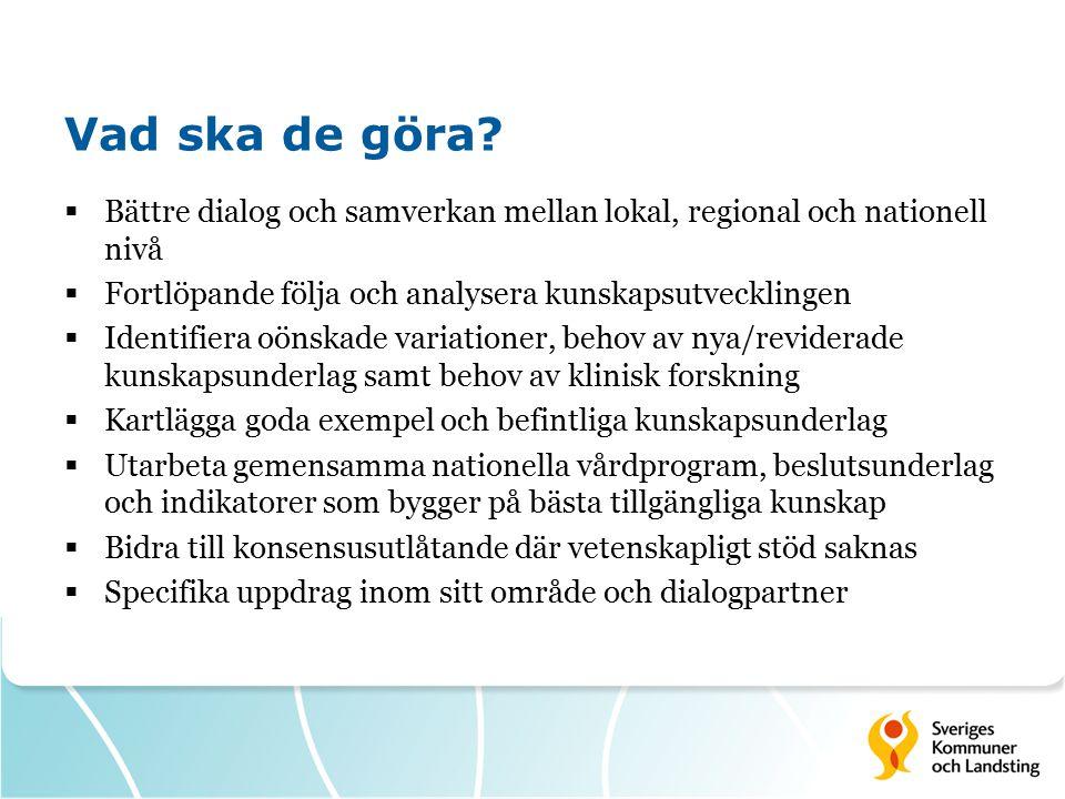 Vad ska de göra Bättre dialog och samverkan mellan lokal, regional och nationell nivå. Fortlöpande följa och analysera kunskapsutvecklingen.