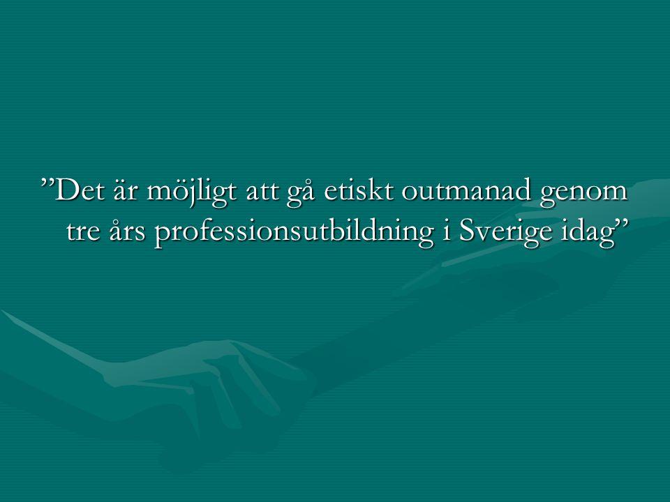 Det är möjligt att gå etiskt outmanad genom tre års professionsutbildning i Sverige idag