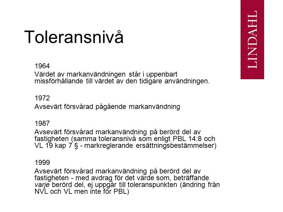 Toleransnivå 1964. Värdet av markanvändningen står i uppenbart missförhållande till värdet av den tidigare användningen.