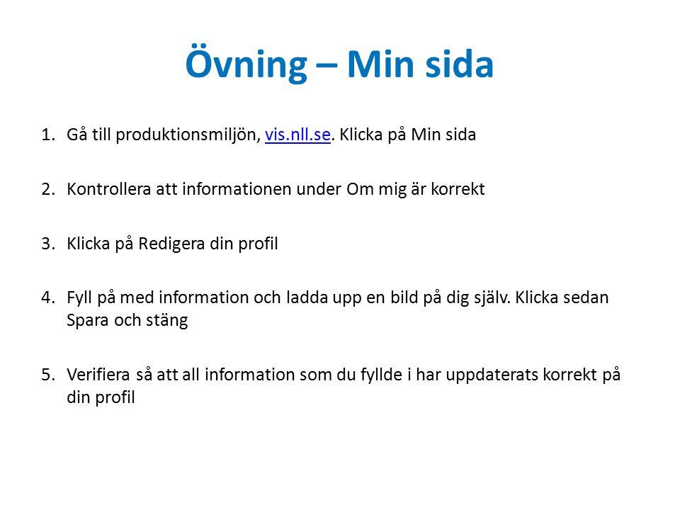 Övning – Min sida Gå till produktionsmiljön, vis.nll.se. Klicka på Min sida. Kontrollera att informationen under Om mig är korrekt.