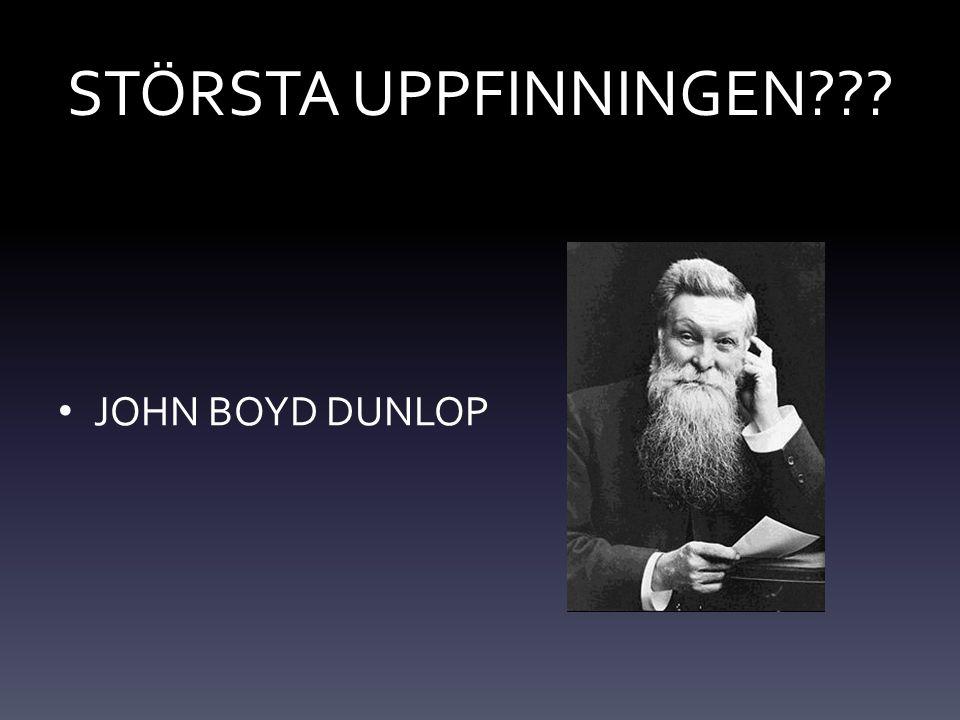 STÖRSTA UPPFINNINGEN JOHN BOYD DUNLOP