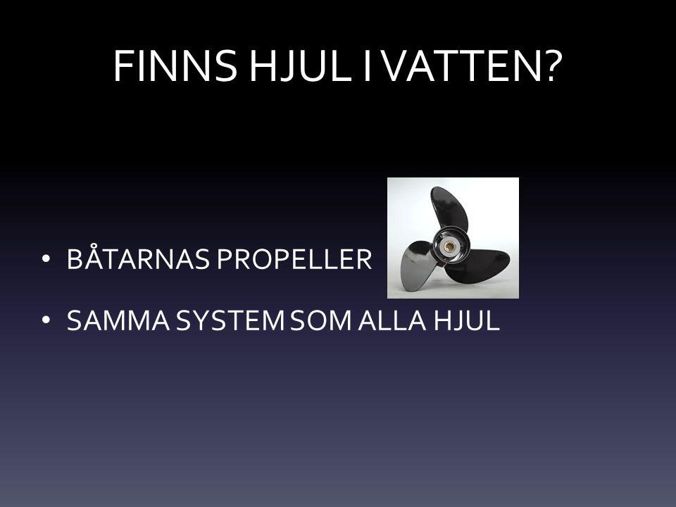 FINNS HJUL I VATTEN BÅTARNAS PROPELLER SAMMA SYSTEM SOM ALLA HJUL