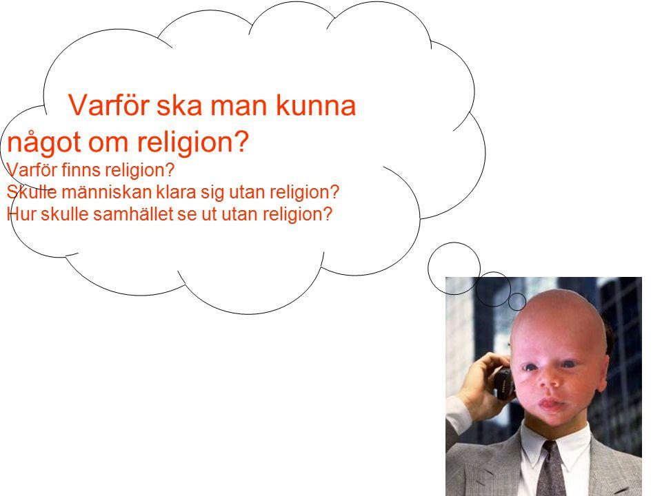 Varför ska man kunna något om religion. Varför finns religion