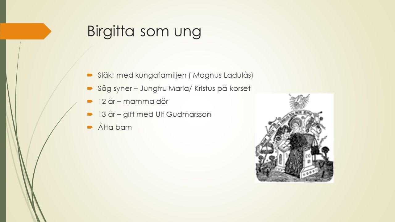 Birgitta som ung Släkt med kungafamiljen ( Magnus Ladulås)