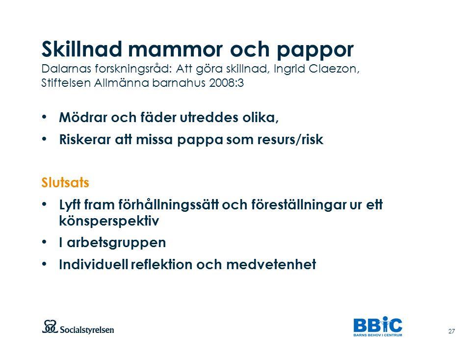 Skillnad mammor och pappor Dalarnas forskningsråd: Att göra skillnad, Ingrid Claezon, Stiftelsen Allmänna barnahus 2008:3