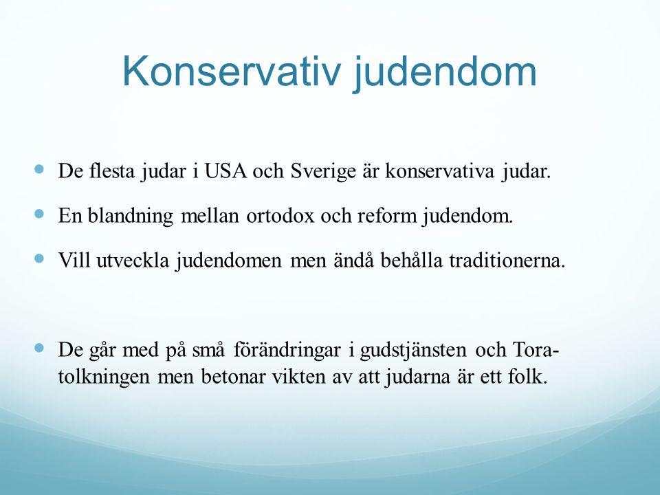 Konservativ judendom De flesta judar i USA och Sverige är konservativa judar. En blandning mellan ortodox och reform judendom.