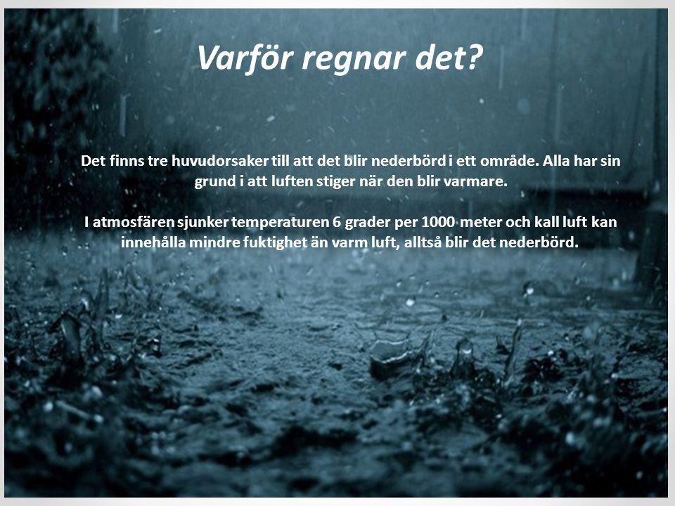 Varför regnar det Det finns tre huvudorsaker till att det blir nederbörd i ett område. Alla har sin grund i att luften stiger när den blir varmare.