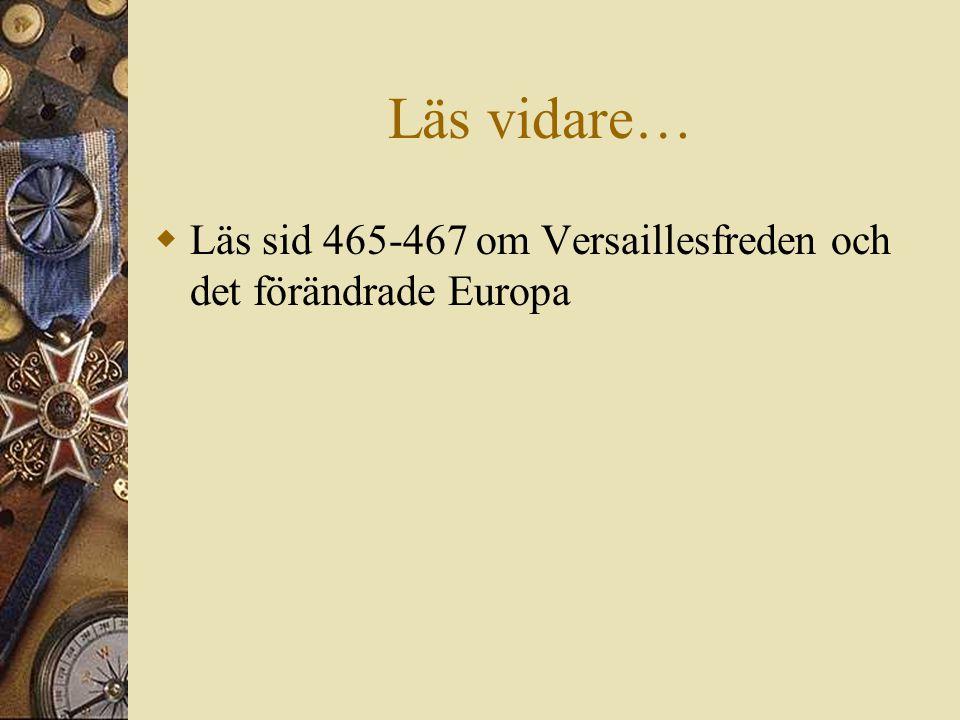 Läs vidare… Läs sid 465-467 om Versaillesfreden och det förändrade Europa