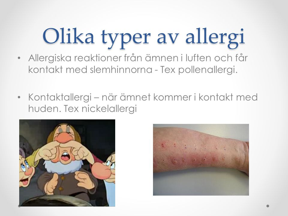 Olika typer av allergi Allergiska reaktioner från ämnen i luften och får kontakt med slemhinnorna - Tex pollenallergi.
