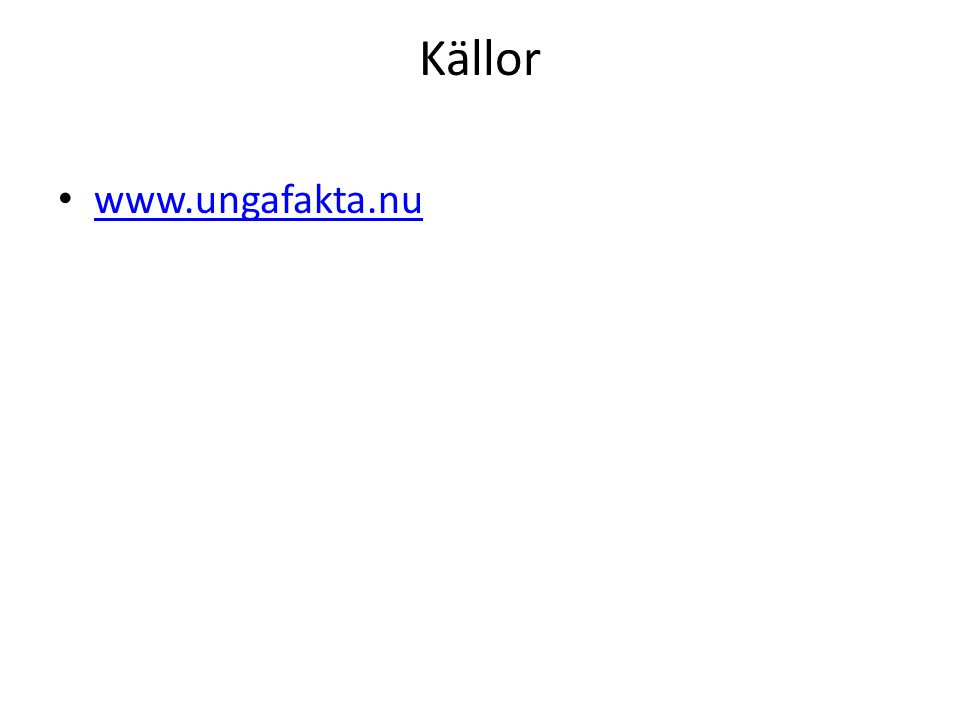 Källor www.ungafakta.nu