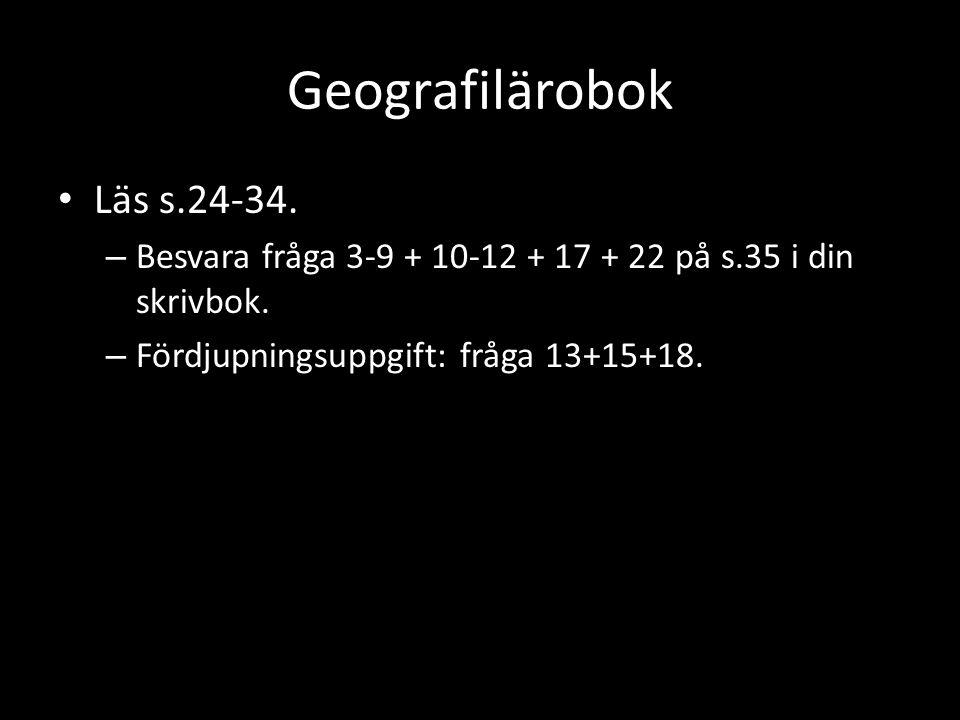Geografilärobok Läs s.24-34.