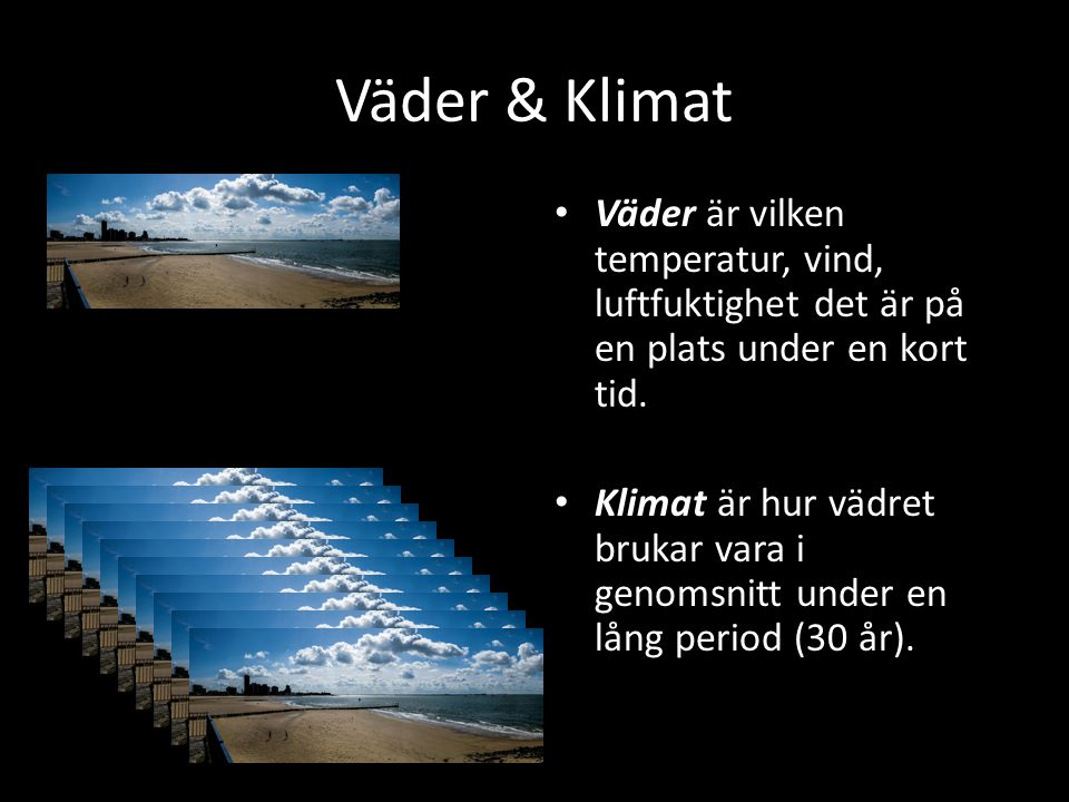 Väder & Klimat Väder är vilken temperatur, vind, luftfuktighet det är på en plats under en kort tid.