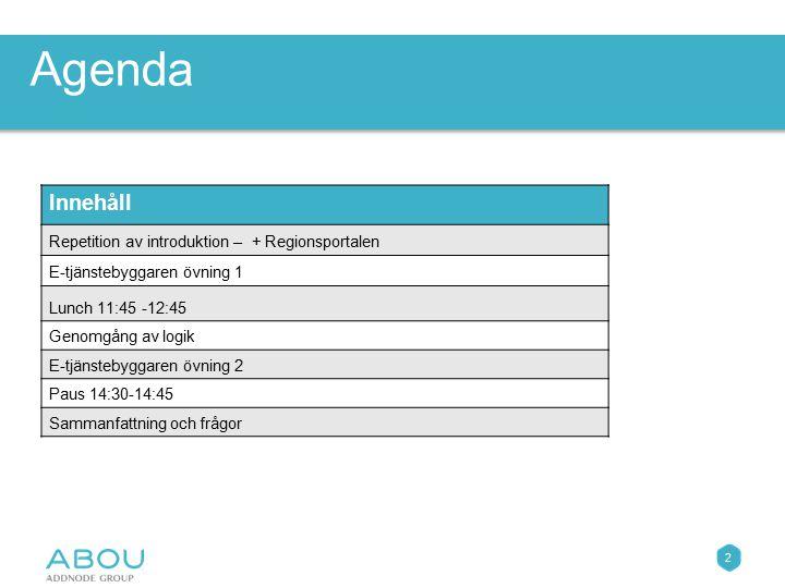 Agenda Innehåll. Repetition av introduktion – + Regionsportalen. E-tjänstebyggaren övning 1. Lunch 11:45 -12:45.
