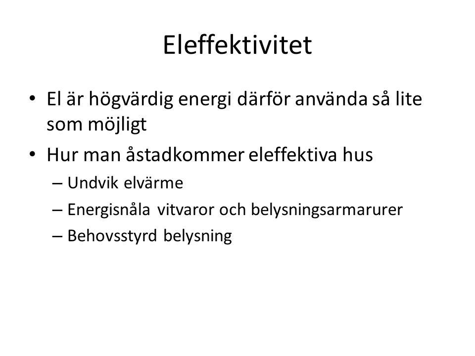 Eleffektivitet El är högvärdig energi därför använda så lite som möjligt. Hur man åstadkommer eleffektiva hus.