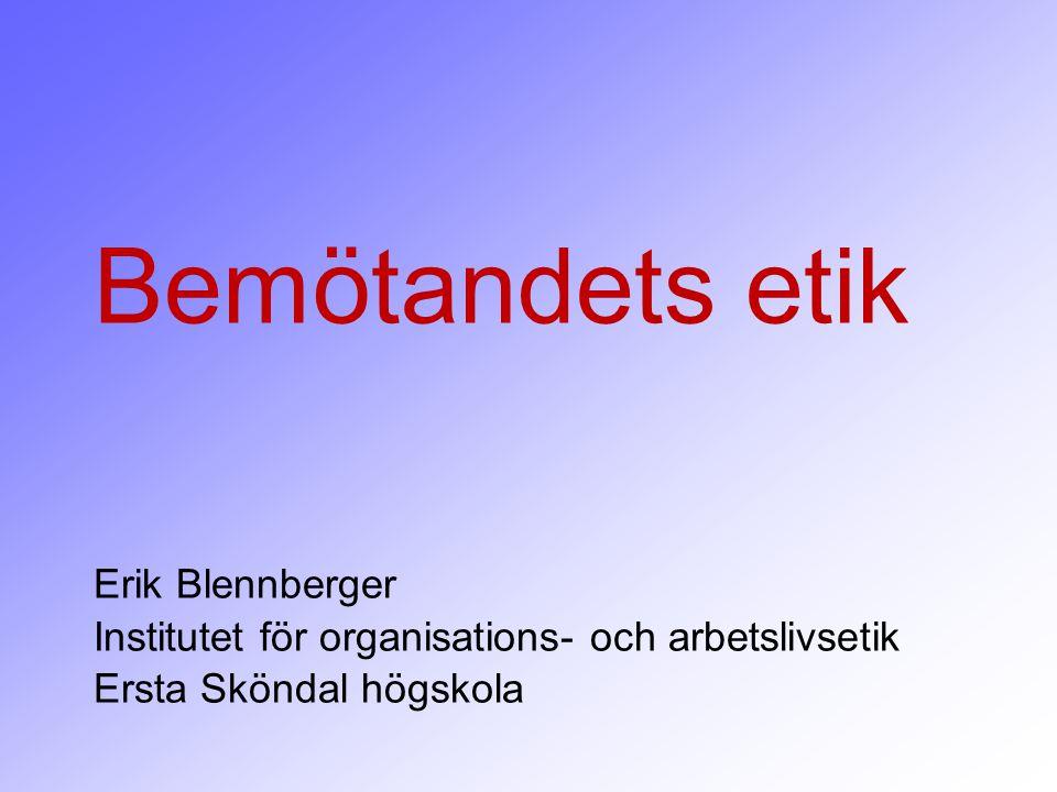 Bemötandets etik Erik Blennberger Institutet för organisations- och arbetslivsetik Ersta Sköndal högskola