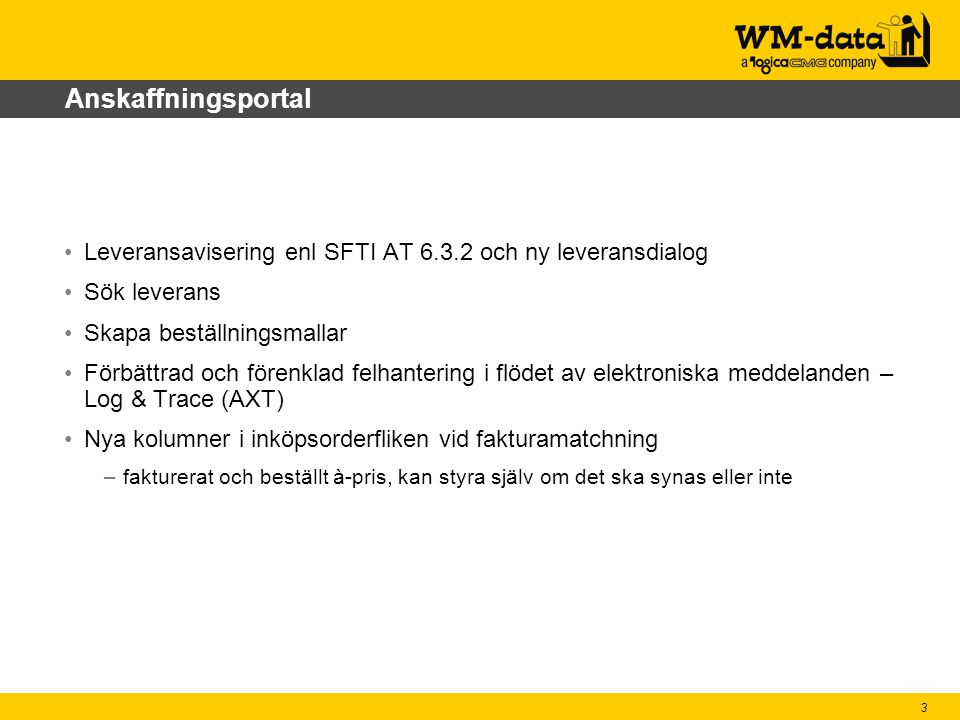 Anskaffningsportal Leveransavisering enl SFTI AT 6.3.2 och ny leveransdialog. Sök leverans. Skapa beställningsmallar.