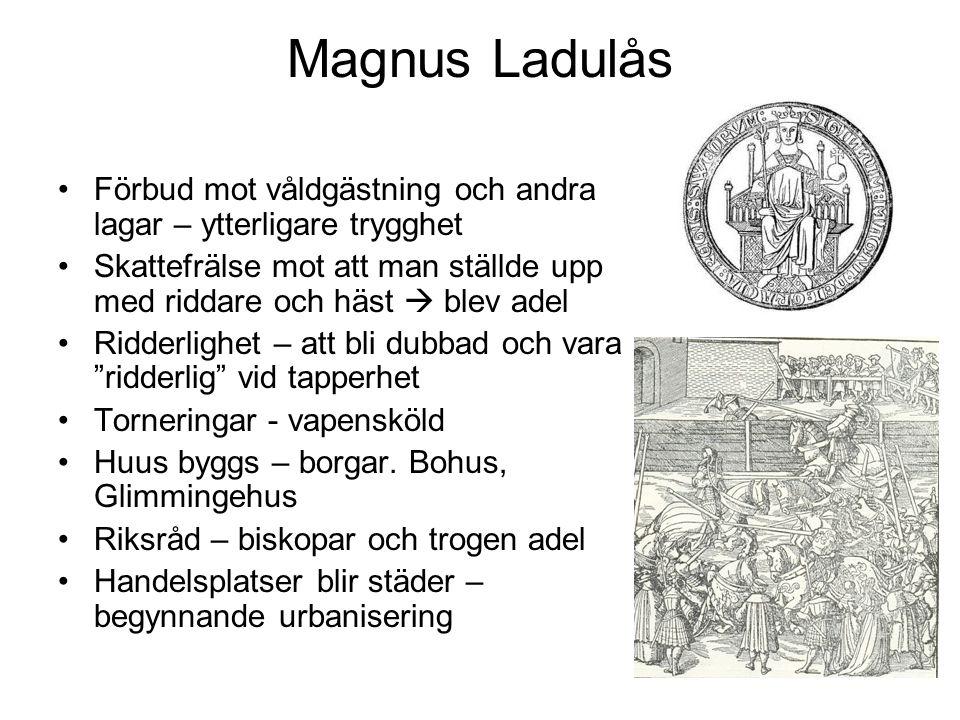 Magnus Ladulås Förbud mot våldgästning och andra lagar – ytterligare trygghet. Skattefrälse mot att man ställde upp med riddare och häst  blev adel.