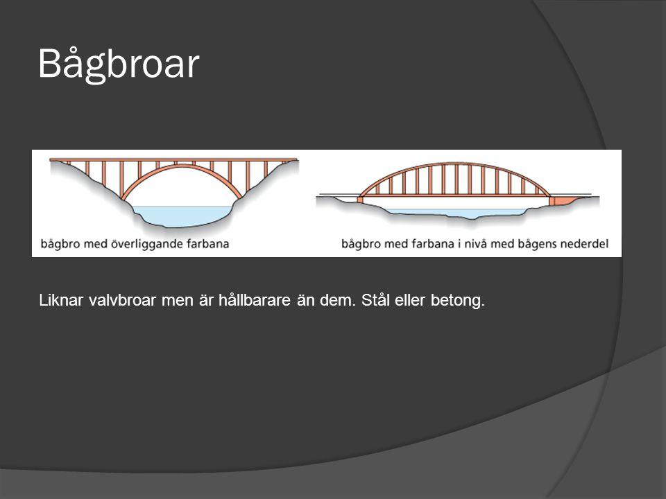 Bågbroar Liknar valvbroar men är hållbarare än dem. Stål eller betong.