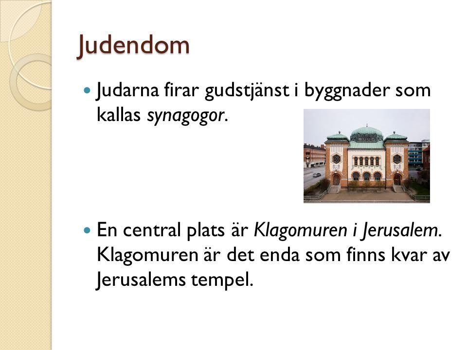 Judendom Judarna firar gudstjänst i byggnader som kallas synagogor.