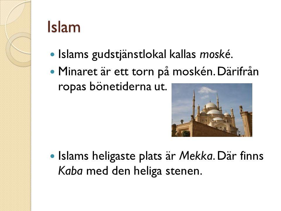 Islam Islams gudstjänstlokal kallas moské.
