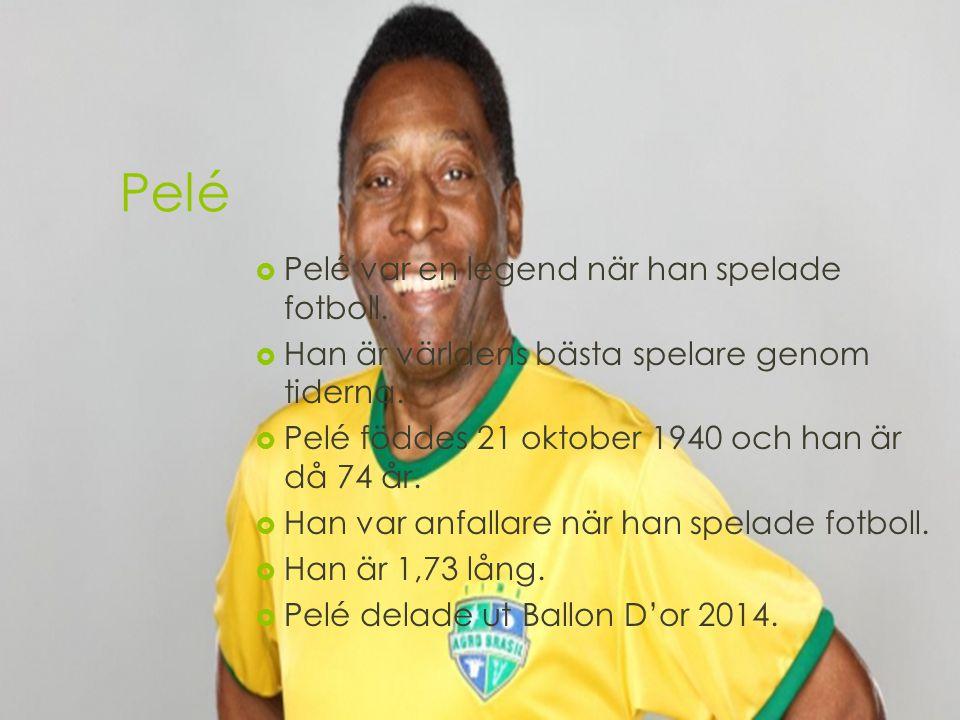 Pelé Pelé var en legend när han spelade fotboll.