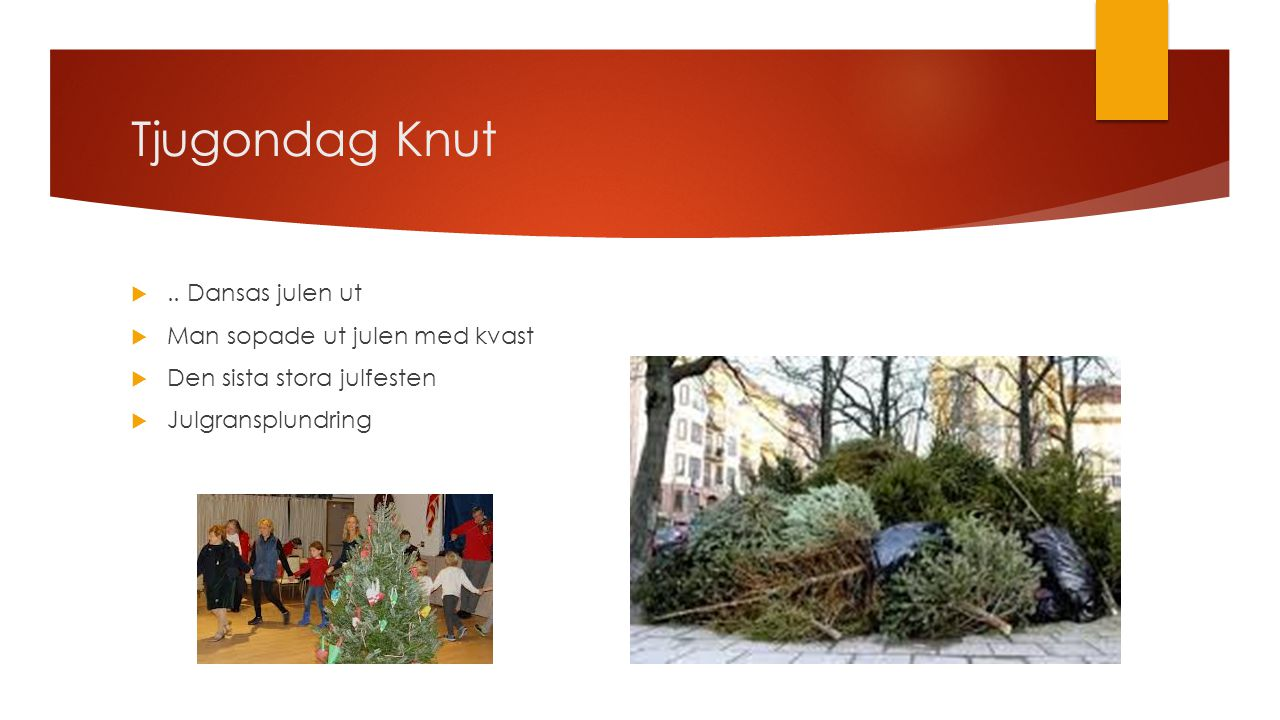 Tjugondag Knut .. Dansas julen ut Man sopade ut julen med kvast