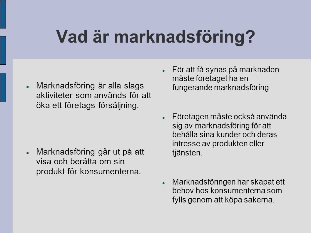 Vad är marknadsföring Marknadsföring är alla slags aktiviteter som används för att öka ett företags försäljning.