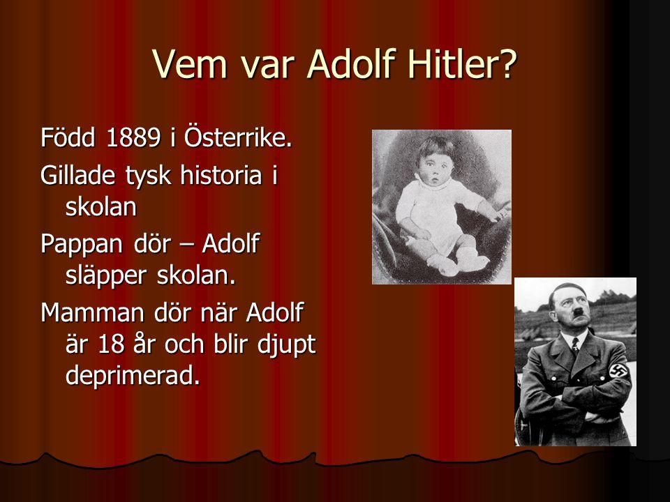 Vem var Adolf Hitler Född 1889 i Österrike.