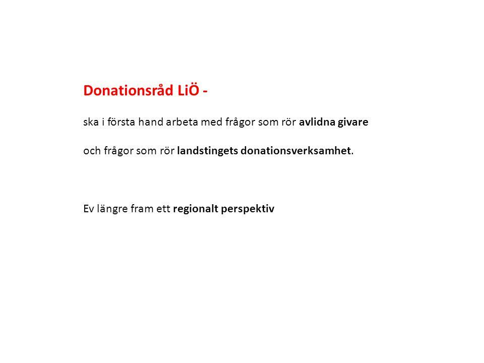 Donationsråd LiÖ - ska i första hand arbeta med frågor som rör avlidna givare. och frågor som rör landstingets donationsverksamhet.