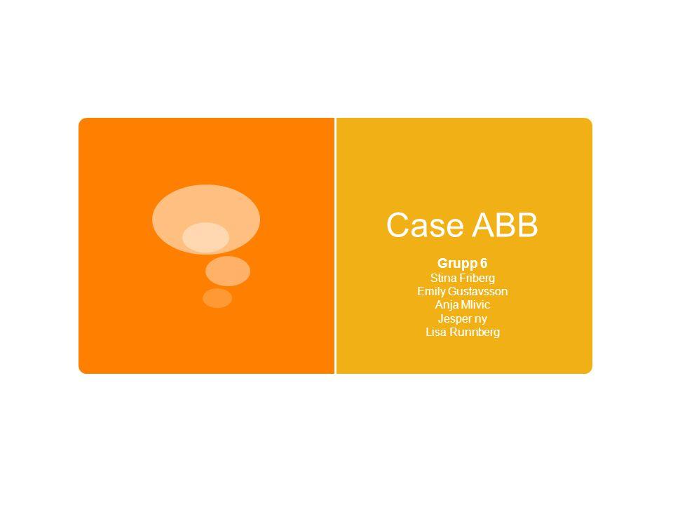 Case ABB Grupp 6 Stina Friberg Emily Gustavsson Anja Mlivic Jesper ny