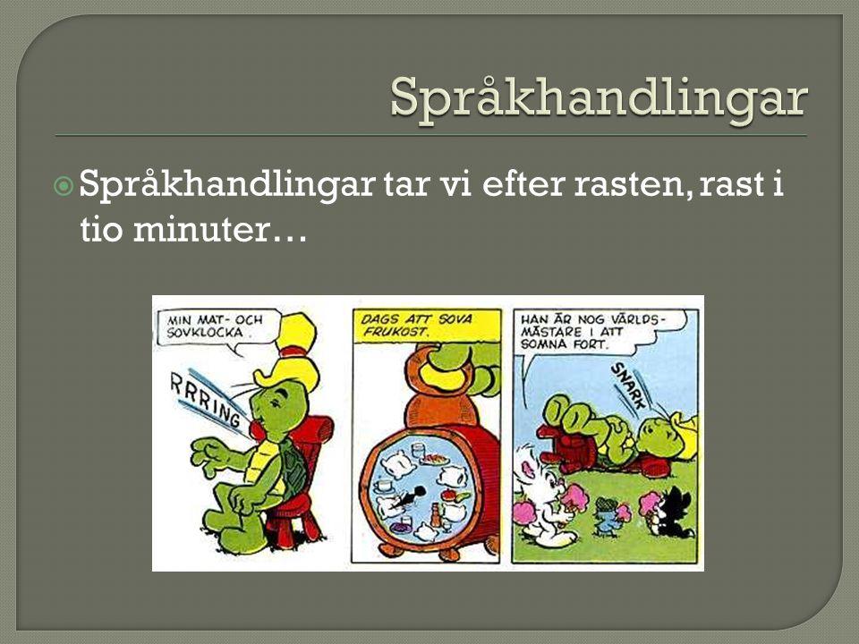 Språkhandlingar Språkhandlingar tar vi efter rasten, rast i tio minuter…