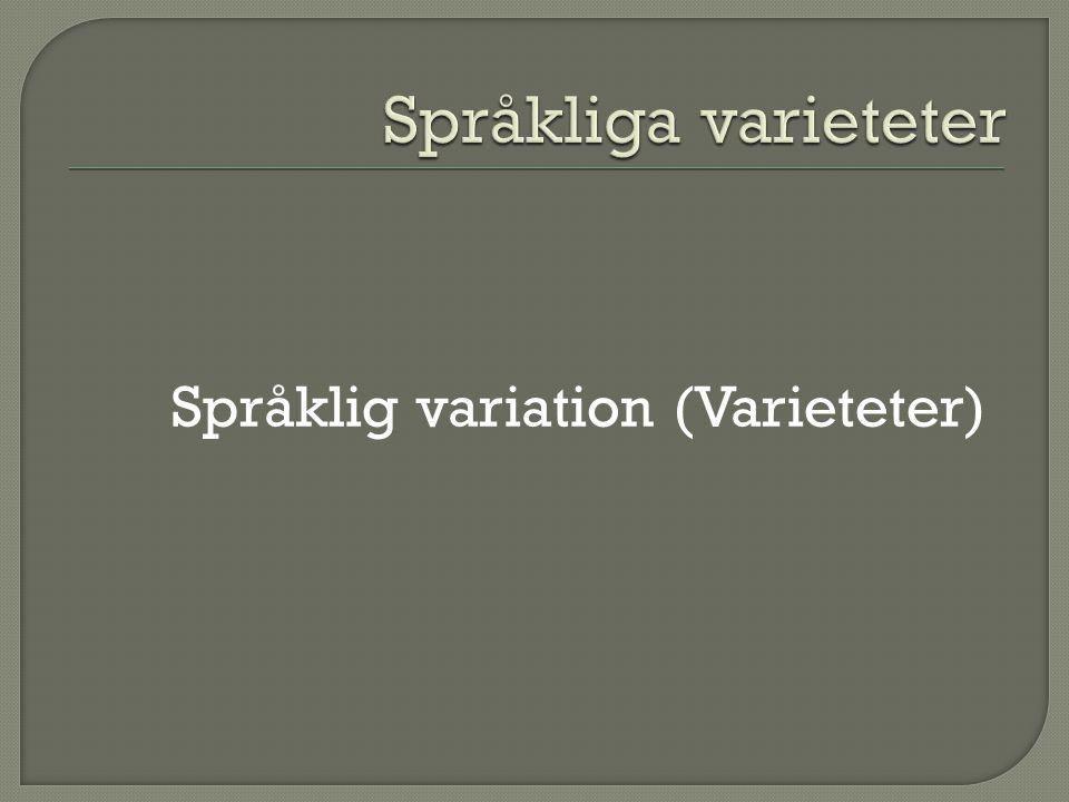 Språkliga varieteter Språklig variation (Varieteter)