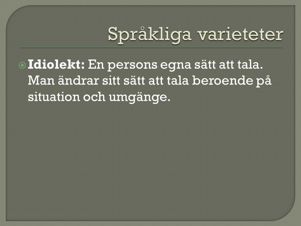 Språkliga varieteter Idiolekt: En persons egna sätt att tala.
