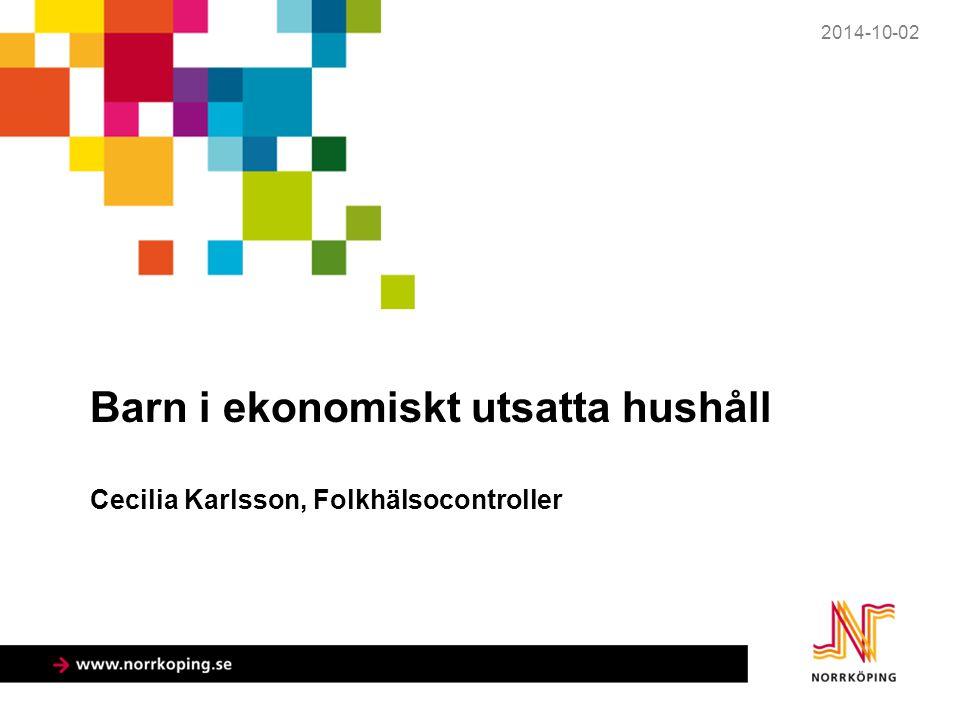 2014-10-02 Barn i ekonomiskt utsatta hushåll Cecilia Karlsson, Folkhälsocontroller