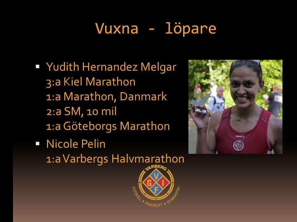 Vuxna - löpare Yudith Hernandez Melgar 3:a Kiel Marathon 1:a Marathon, Danmark 2:a SM, 10 mil 1:a Göteborgs Marathon.