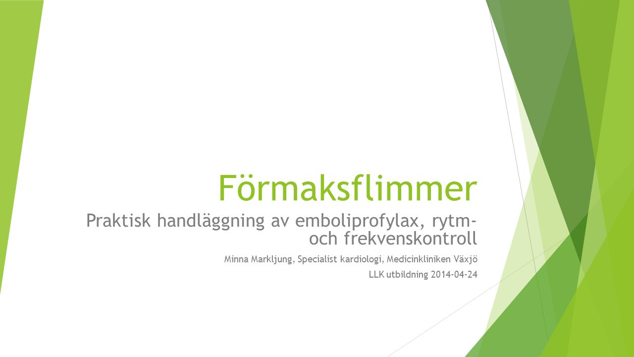 Förmaksflimmer Praktisk handläggning av emboliprofylax, rytm- och frekvenskontroll. Minna Markljung, Specialist kardiologi, Medicinkliniken Växjö.