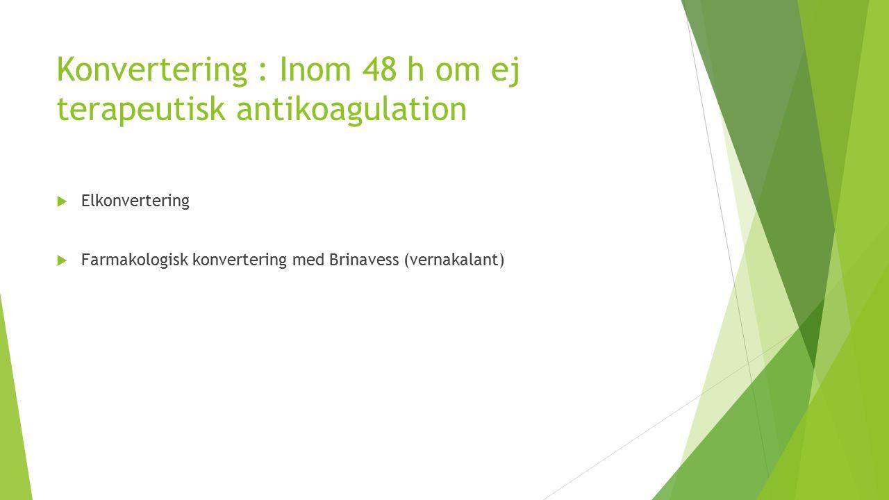 Konvertering : Inom 48 h om ej terapeutisk antikoagulation