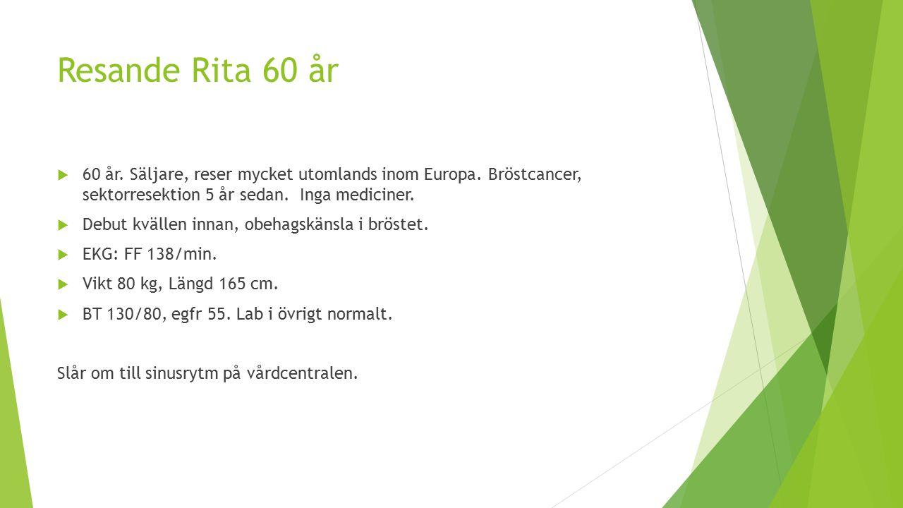Resande Rita 60 år 60 år. Säljare, reser mycket utomlands inom Europa. Bröstcancer, sektorresektion 5 år sedan. Inga mediciner.