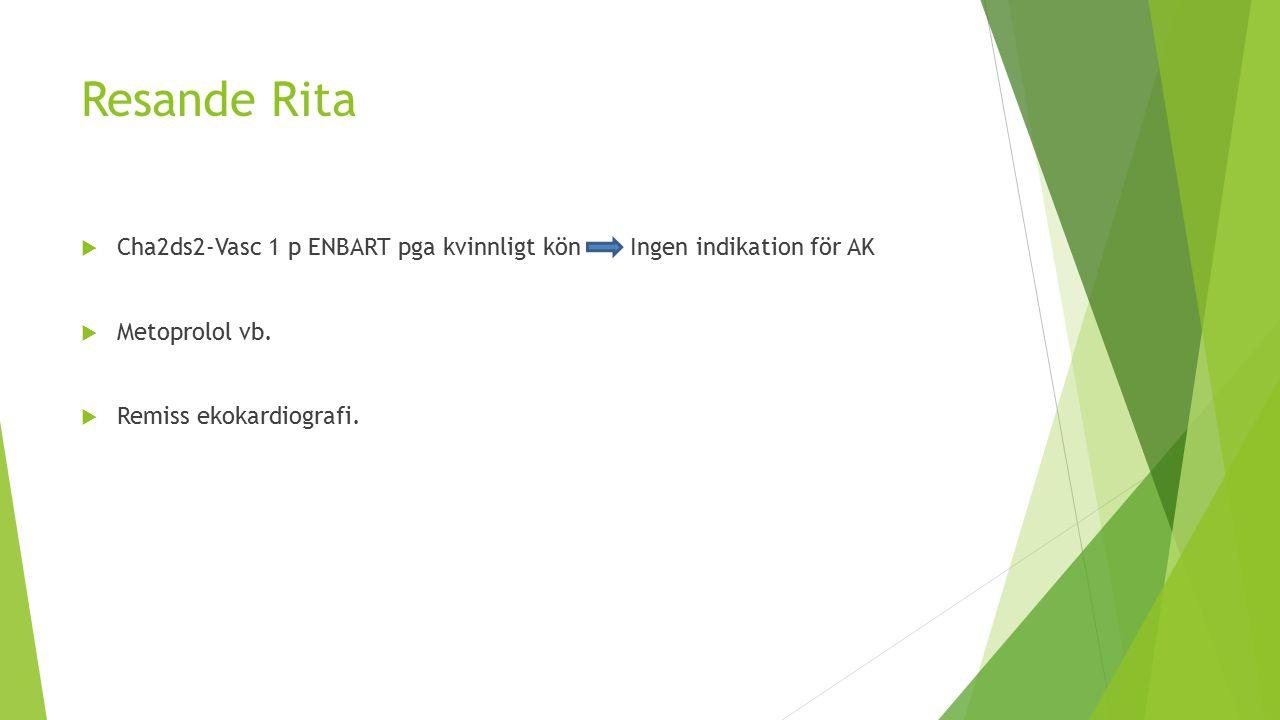 Resande Rita Cha2ds2-Vasc 1 p ENBART pga kvinnligt kön Ingen indikation för AK. Metoprolol vb. Remiss ekokardiografi.
